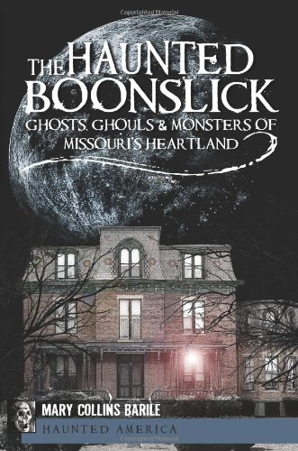 9781609492083: The Haunted Boonslick:: Ghosts, Ghouls & Monsters of Missouri's Heartland (Haunted America)