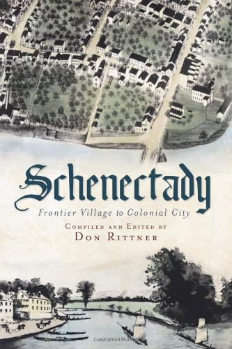 9781609492298: Schenectady:: Frontier Village to Colonial City (American Chronicles)