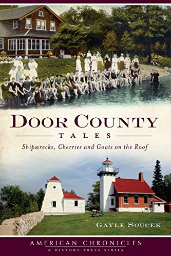 9781609492342: Door County Tales: Shipwrecks, Cherries and Goats on the Roof (American Chronicles)