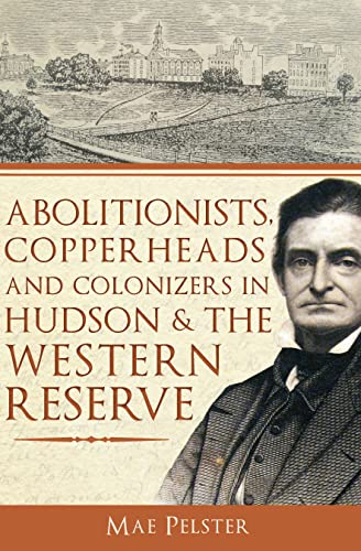 Abolitionists, Copperheads and Colonizers in Hudson & the Western Reserve: Pelster, Mae