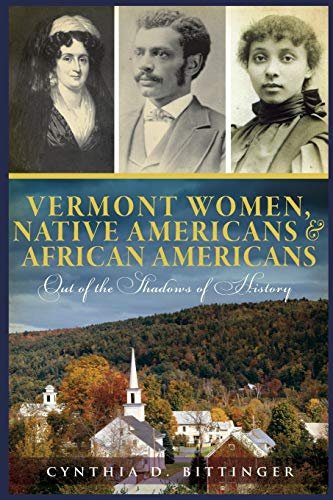 Vermont Women, Native Americans & African Americans: Out of the Shadows of History: Bittinger, ...