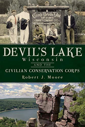 Devil's Lake, Wisconsin and the Civilian Conservation Corps: Robert J. Moore