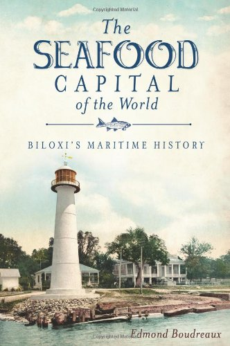 9781609492847: The Seafood Capital of the World: Biloxi's Maritime History