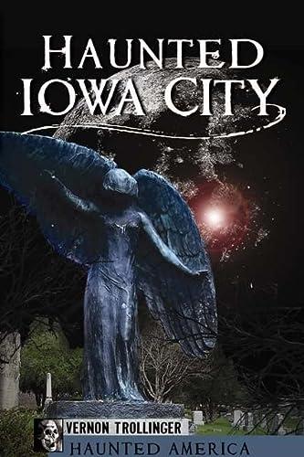 Haunted Iowa City (Haunted America): Vernon Trollinger