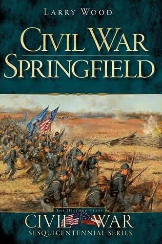 9781609493080: Civil War Springfield (Civil War Sesquicentennial) (Civil War Series)