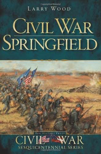 9781609493080: Civil War Springfield (Civil War Sesquicentennial) (Civil War Series)