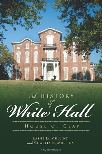A History of White Hall:: House of Clay: Mullins, Lashe D.