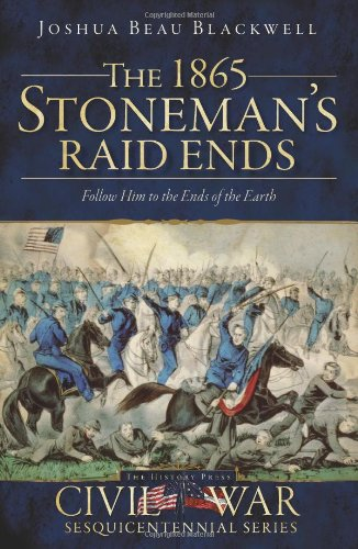 9781609493158: The 1865 Stoneman's Raid Ends: Follow Him to the Ends of the Earth (Civil War Series)