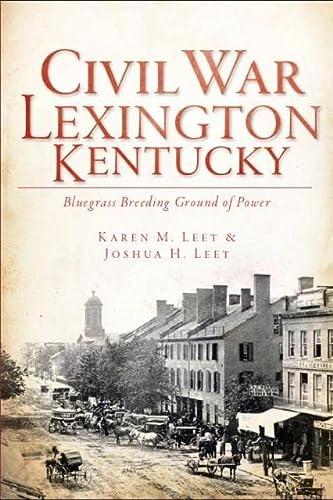 9781609493318: Civil War Lexington, Kentucky:: Bluegrass Breeding Ground of Power (Civil War Series)