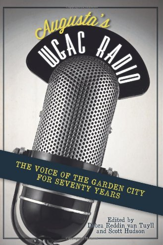 Augusta's WGAC Radio: The Voice of the Garden City for Seventy Years: Van Tuyll, Debra Reddin;...