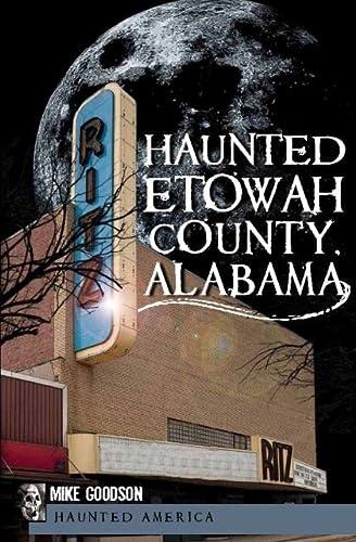 9781609493608: Haunted Etowah County, Alabama (Haunted America)