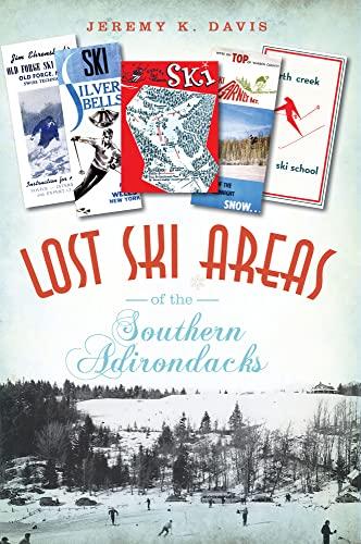 9781609493844: Lost Ski Areas of the Southern Adirondacks