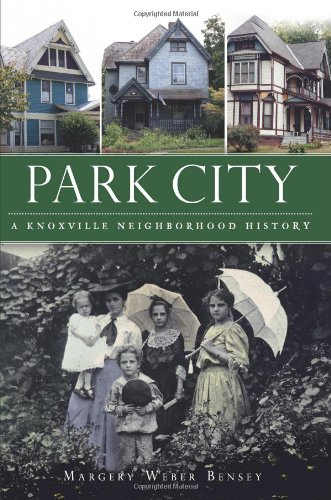 Park City:: A Knoxville Neighborhood History (Brief History): Margery Weber Bensey