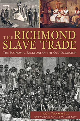 Richmond Slave Trade, The:: The Economic Backbone of the Old Dominion: Jack Trammell
