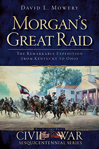 Morgan's Great Raid: The Remarkable Expedition from: Mowery, David L.