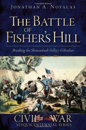 9781609494438: The Battle of Fisher's Hill: Breaking the Shenandoah Valley's Gibraltar (Civil War Sesquicentennial)