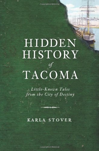 9781609494704: Hidden History of Tacoma: Little-Known Tales from the City of Destiny