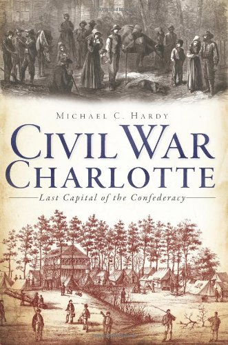 9781609494803: Civil War Charlotte: The Last Capital of the Confederacy (Civil War Series)