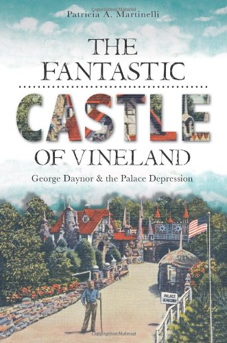 The Fantastic Castle of Vineland: George Daynor and the Palace Depression: Martinelli, Patricia A.