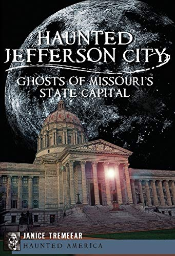 Haunted Jefferson County:: Ghosts of Missouri's State Capital (Haunted America): Janice ...