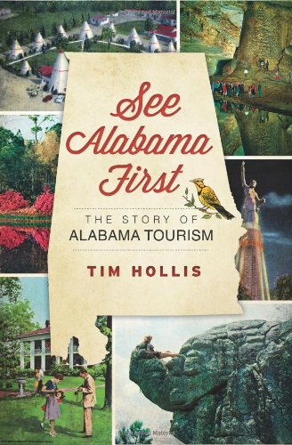 See Alabama First:: The Story of Alabama Tourism: Tim Hollis
