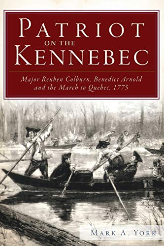 9781609495008: Patriot on the Kennebec:: Major Reuben Colburn, Benedict Arnold and the March to Quebec, 1775