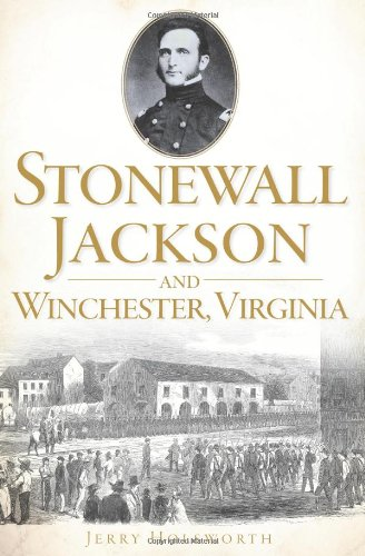 9781609495305: Stonewall Jackson and Winchester, Virginia