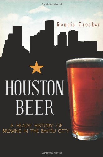 9781609495374: Houston Beer:: A Heady History of Brewing in the Bayou City (American Palate)