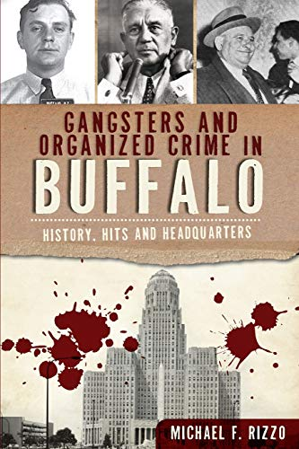 9781609495640: Gangsters and Organized Crime in Buffalo: History, Hits and Headquarters (True Crime)