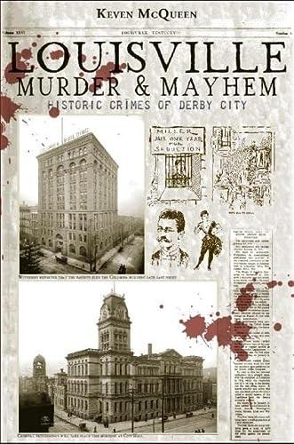 9781609495664: Louisville Murder & Mayhem: Historic Crimes of Derby City