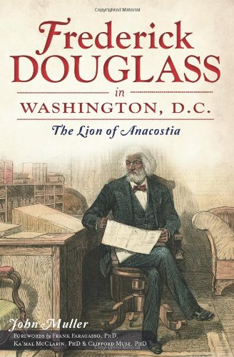 Frederick Douglass in Washington, D.C.:: The Lion of Anacostia (1609495772) by John Muller