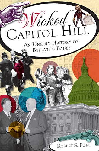 9781609495879: Wicked Capitol Hill: An Unruly History of Behaving Badly
