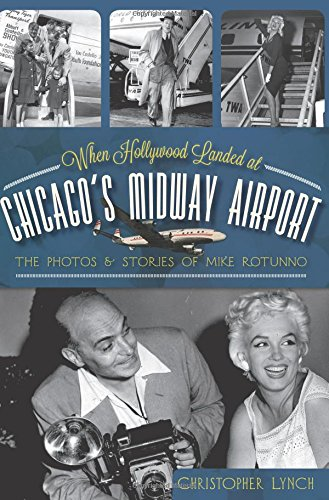 9781609495923: When Hollywood Landed at Chicago's Midway Airport: The Photos & Stories of Mike Rotunno