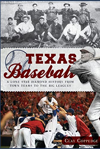 9781609495985: Texas Baseball:: A Lone Star Diamond History from Town Teams to the Big Leagues (Sports)