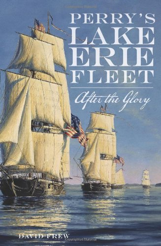 Perry's Lake Erie Fleet: After the Glory: Frew, David R.