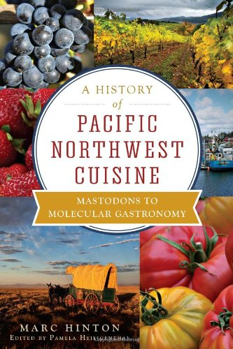 9781609496166: A History of Pacific Northwest Cuisine: Mastodons to Molecular Gastronomy (American Palate)