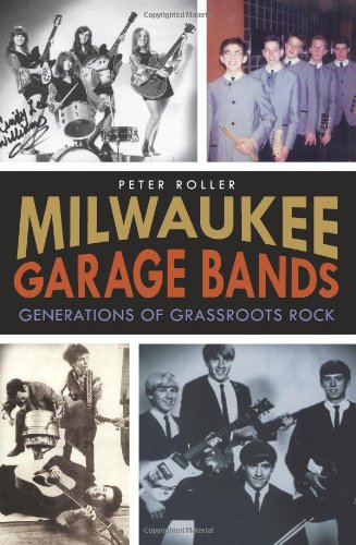 9781609496258: Milwaukee Garage Bands: Generations of Grassroots Rock