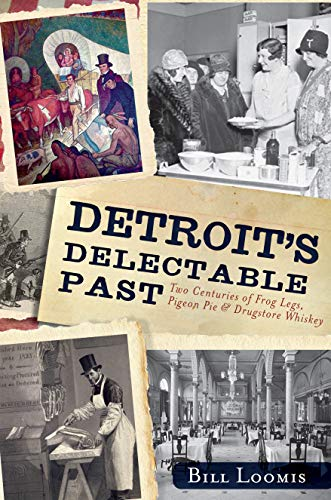 9781609496364: Detroit's Delectable Past:: Two Centuries of Frog Legs, Pigeon Pie and Drugstore Whiskey (Food & Drink) (American Palate)