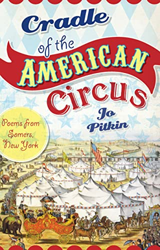 Cradle of the American Circus: Poems from Somers, New York: Pitkin, Jo