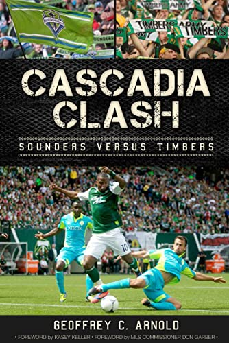 9781609496425: Cascadia Clash:: Sounders versus Timbers (Sports History)