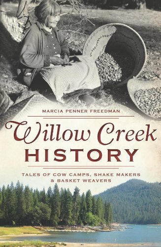 9781609496449: Willow Creek History: Tales of Cow Camps, Shake Makers & Basket Weavers