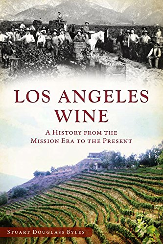 Los Angeles Wine: A History from the: Stuart Douglass Byles