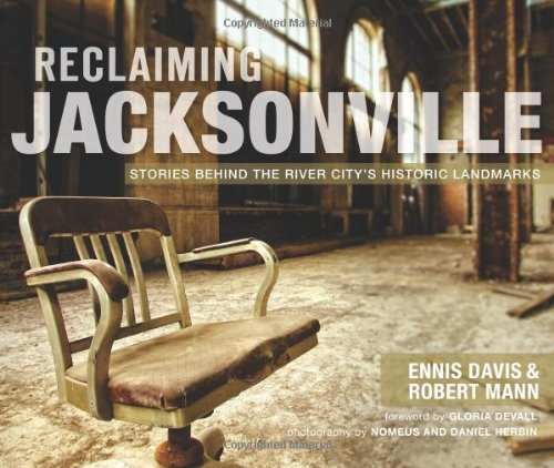 9781609496463: Reclaiming Jacksonville:: Stories Behind the River City's Historic Landmarks (Lost)
