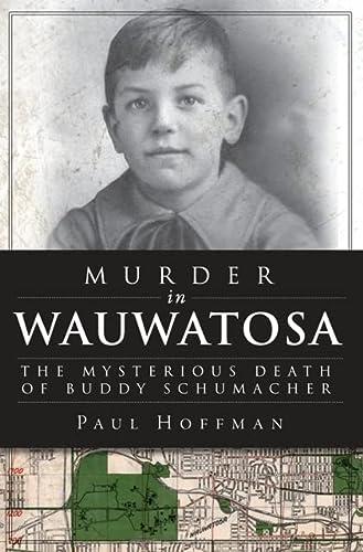 9781609496739: Murder in Wauwatosa: The Mysterious Death of Buddy Schumacher (True Crime)