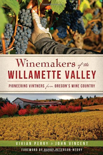 Winemakers of the Willamette Valley:: Pioneering Vintners from Oregon's Wine Country (American...
