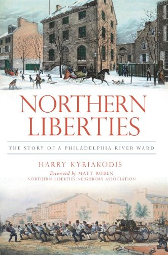 9781609496821: Northern Liberties: The Story of a Philadelphia River Ward