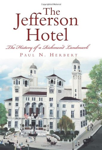 The Jefferson Hotel The History of a Richmond Landmark: Herbert, Paul N.