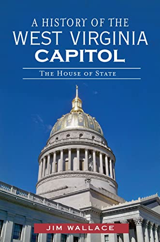 A History of the West Virginia Capitol:: The House of State (Landmarks) (1609496914) by Jim Wallace