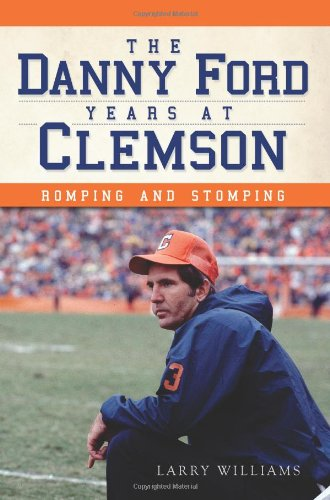 9781609497057: The Danny Ford Years at Clemson:: Romping and Stomping (Sports)