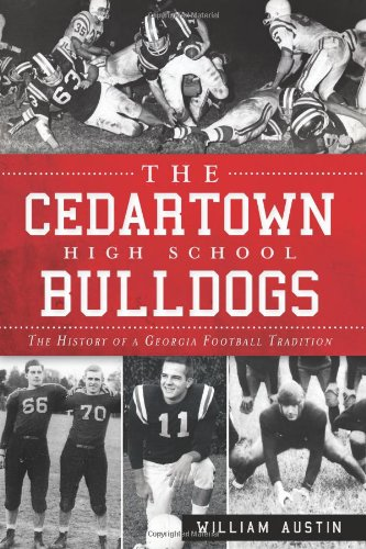 The Cedartown High School Bulldogs: The History of a Georgia Football Tradition
